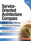 Service-Oriented Architecture Compass : Business Value, Planning, and Enterprise Roadmap